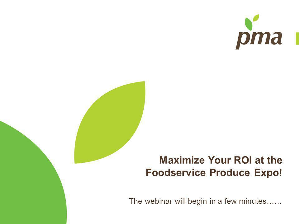 Maximize Your ROI at the Foodservice Produce Expo! The webinar will begin in a few minutes……