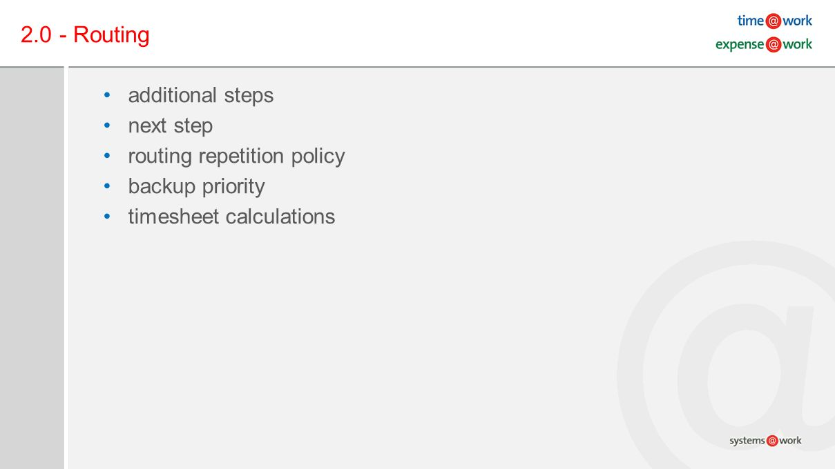 2.0 - Routing additional steps next step routing repetition policy backup priority timesheet calculations