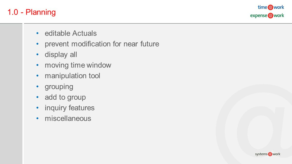 1.0 - Planning editable Actuals prevent modification for near future display all moving time window manipulation tool grouping add to group inquiry features miscellaneous