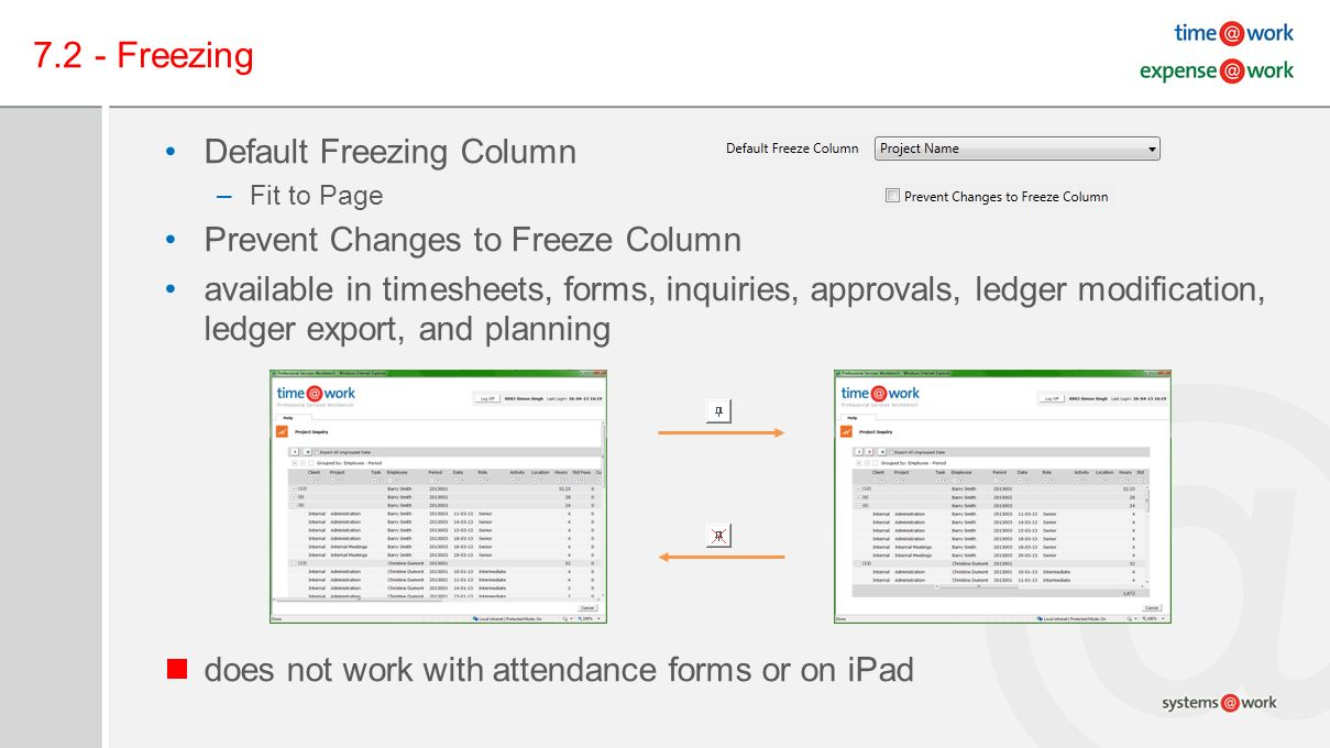 7.2 - Freezing Default Freezing Column –Fit to Page Prevent Changes to Freeze Column available in timesheets, forms, inquiries, approvals, ledger modification, ledger export, and planning does not work with attendance forms or on iPad
