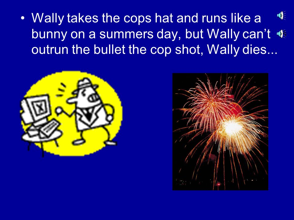 Wally bribes the cop. The cops walks away.