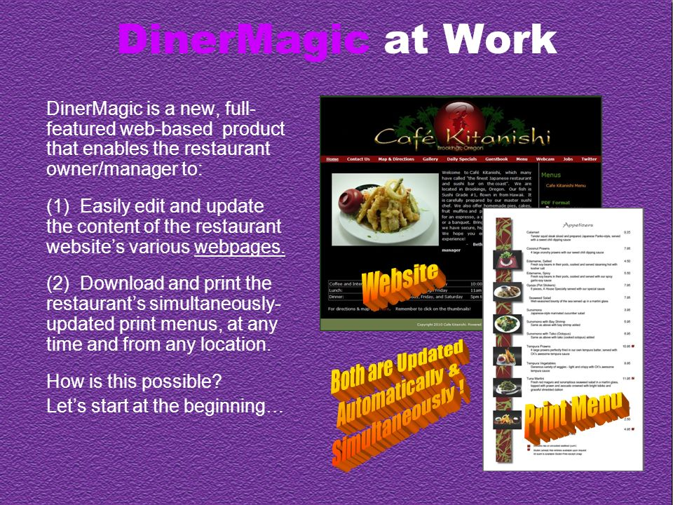 DinerMagic at Work DinerMagic is a new, full- featured web-based product that enables the restaurant owner/manager to: (1) Easily edit and update the content of the restaurant websites various webpages.