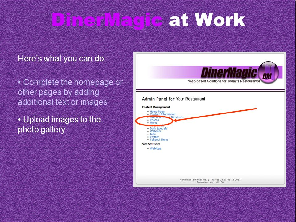 DinerMagic at Work Heres what you can do: Complete the homepage or other pages by adding additional text or images Upload images to the photo gallery