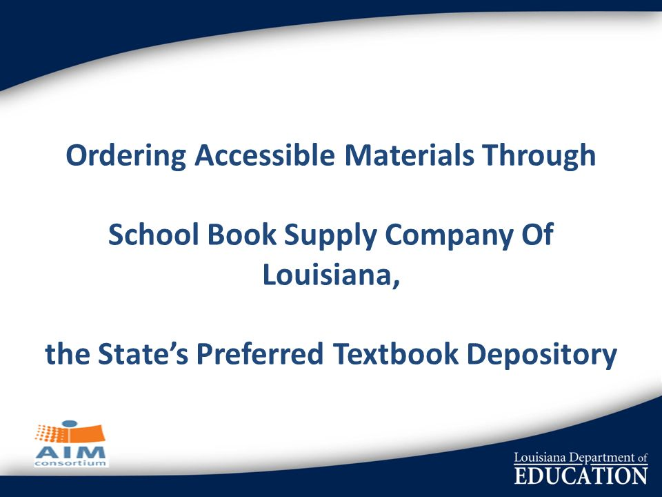 Ordering Accessible Materials Through School Book Supply Company Of Louisiana, the States Preferred Textbook Depository