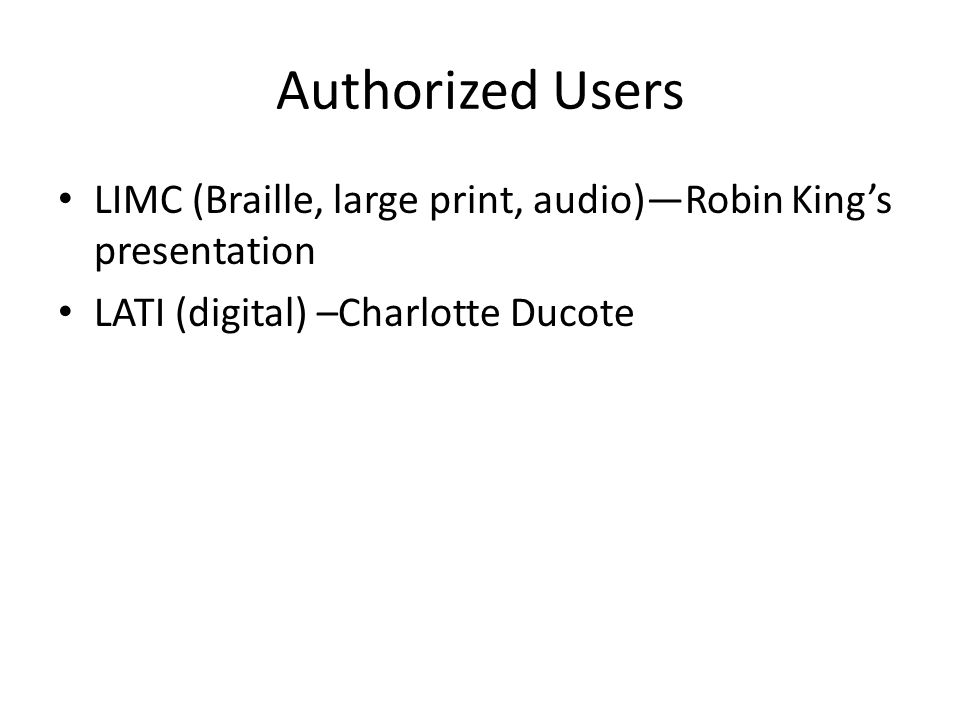 Authorized Users LIMC (Braille, large print, audio)Robin Kings presentation LATI (digital) –Charlotte Ducote