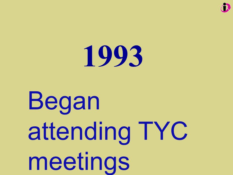 Began attending TYC meetings 1993