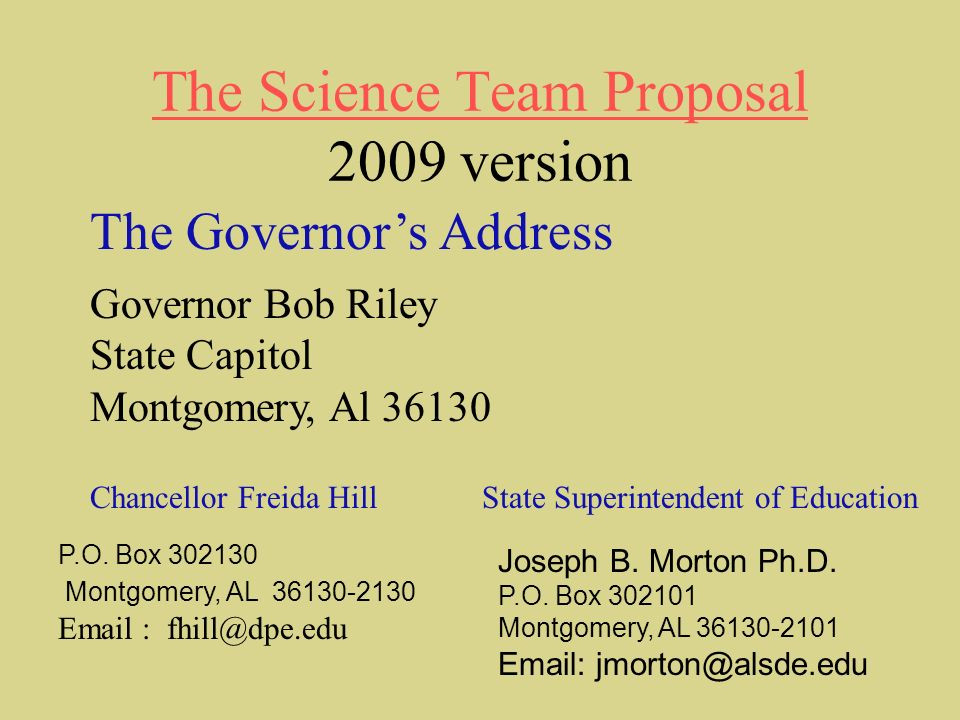The Science Team Proposal The Science Team Proposal 2009 version The Governors Address Governor Bob Riley State Capitol Montgomery, Al 36130 Chancellor Freida Hill P.O.
