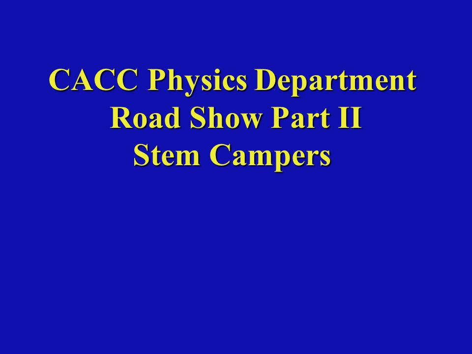CACC Physics Department Road Show Part II Stem Campers