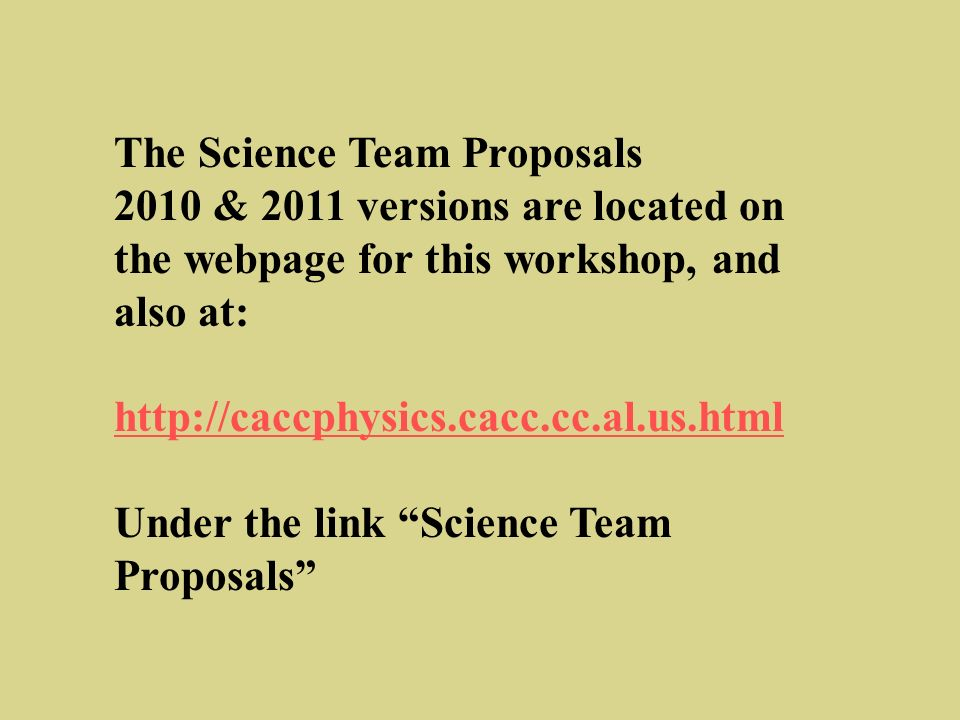 The Science Team Proposals 2010 & 2011 versions are located on the webpage for this workshop, and also at: http://caccphysics.cacc.cc.al.us.html Under the link Science Team Proposals
