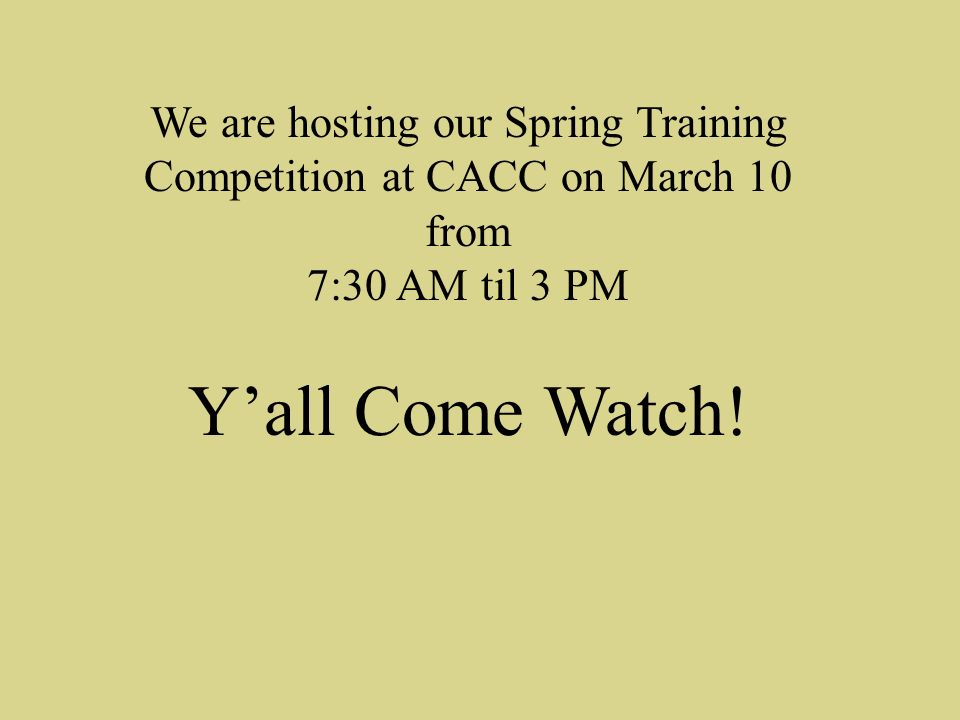 We are hosting our Spring Training Competition at CACC on March 10 from 7:30 AM til 3 PM Yall Come Watch!