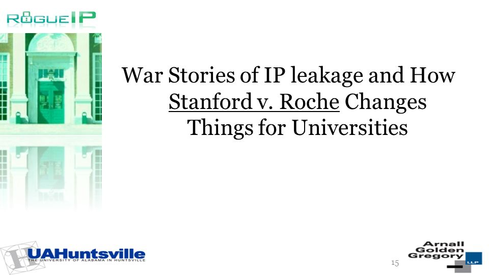 War Stories of IP leakage and How Stanford v. Roche Changes Things for Universities 15