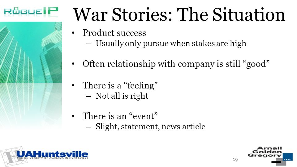 War Stories: The Situation Product success – Usually only pursue when stakes are high Often relationship with company is still good There is a feeling – Not all is right There is an event – Slight, statement, news article 19