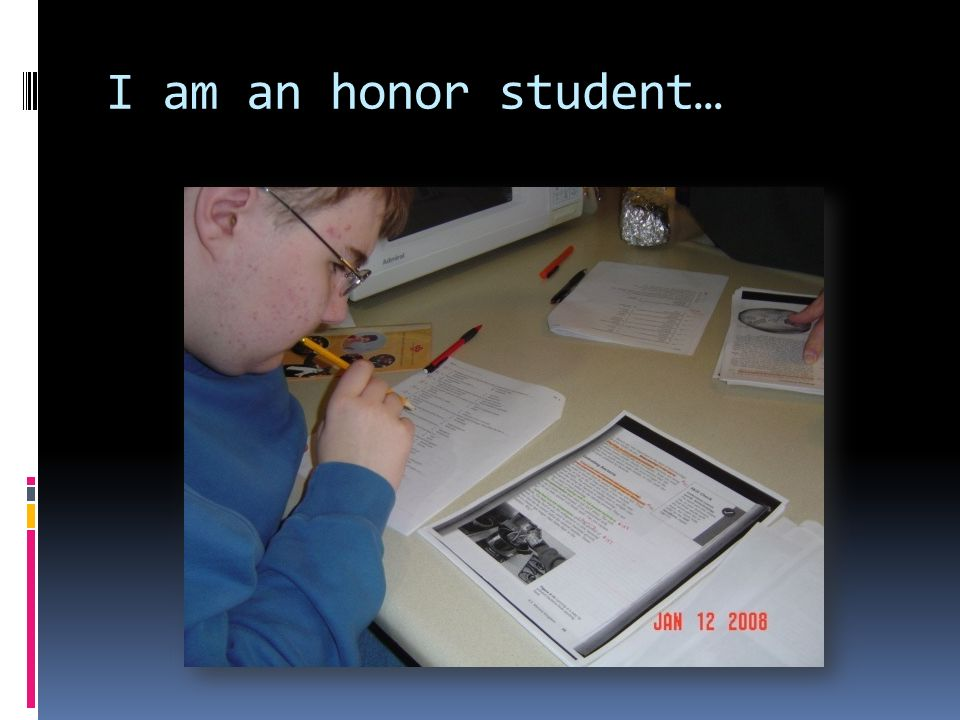 I am an honor student…