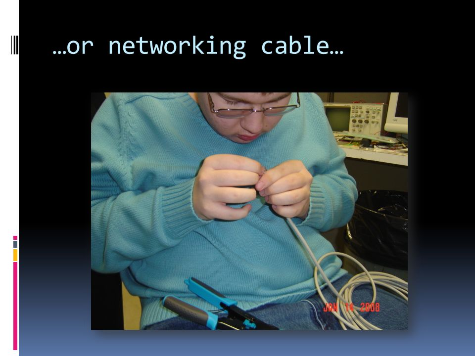 …or networking cable…
