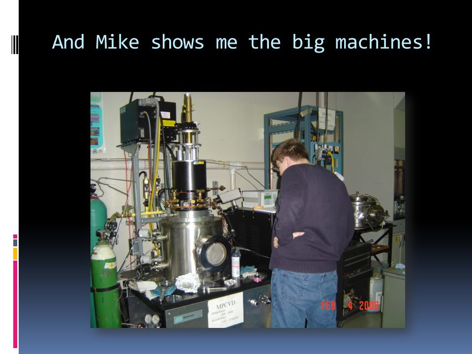 And Mike shows me the big machines!