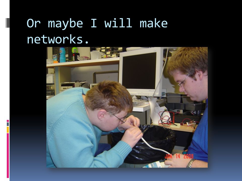 Or maybe I will make networks.