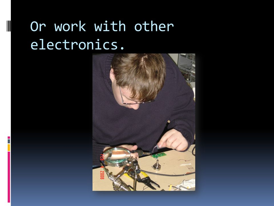 Or work with other electronics.