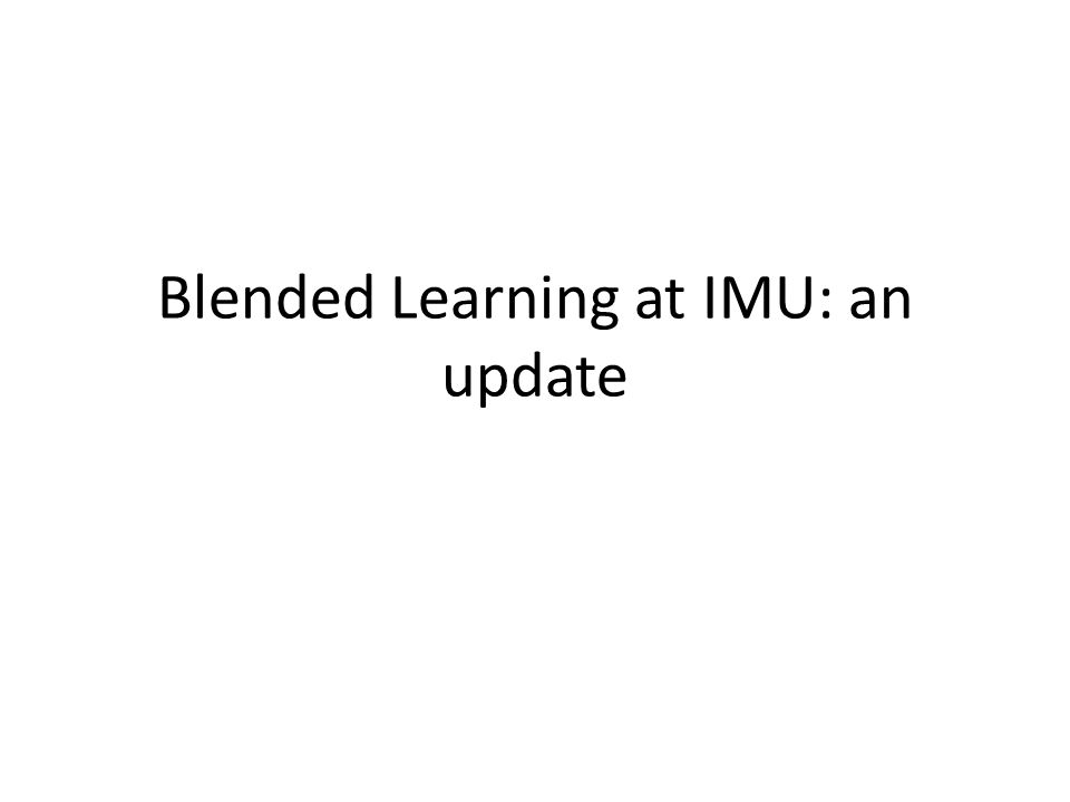 Blended Learning at IMU: an update