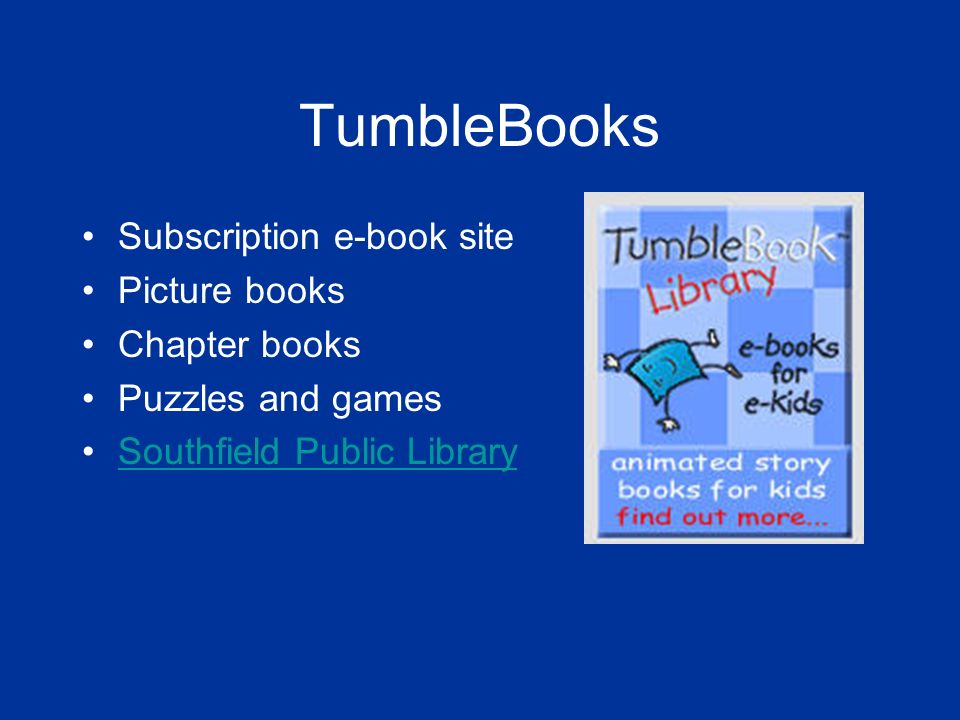 TumbleBooks Subscription e-book site Picture books Chapter books Puzzles and games Southfield Public Library