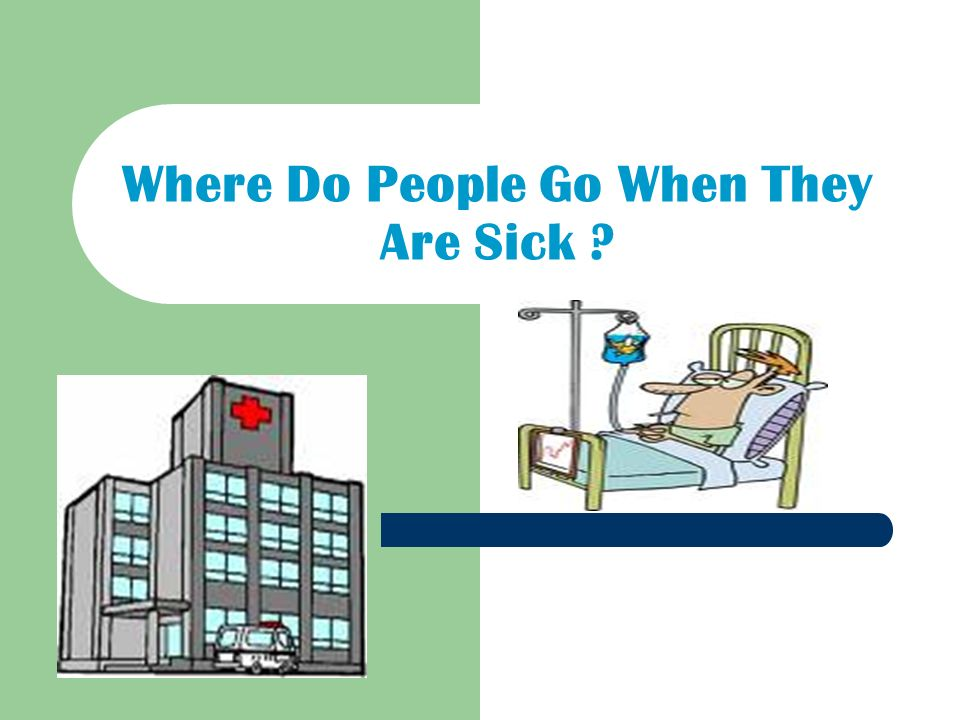 Where Do People Go When They Are Sick