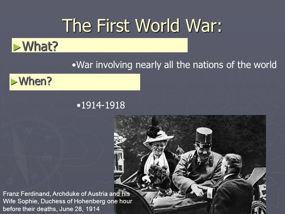 The First World War: When. When. War involving nearly all the nations of the world 1914-1918 What.