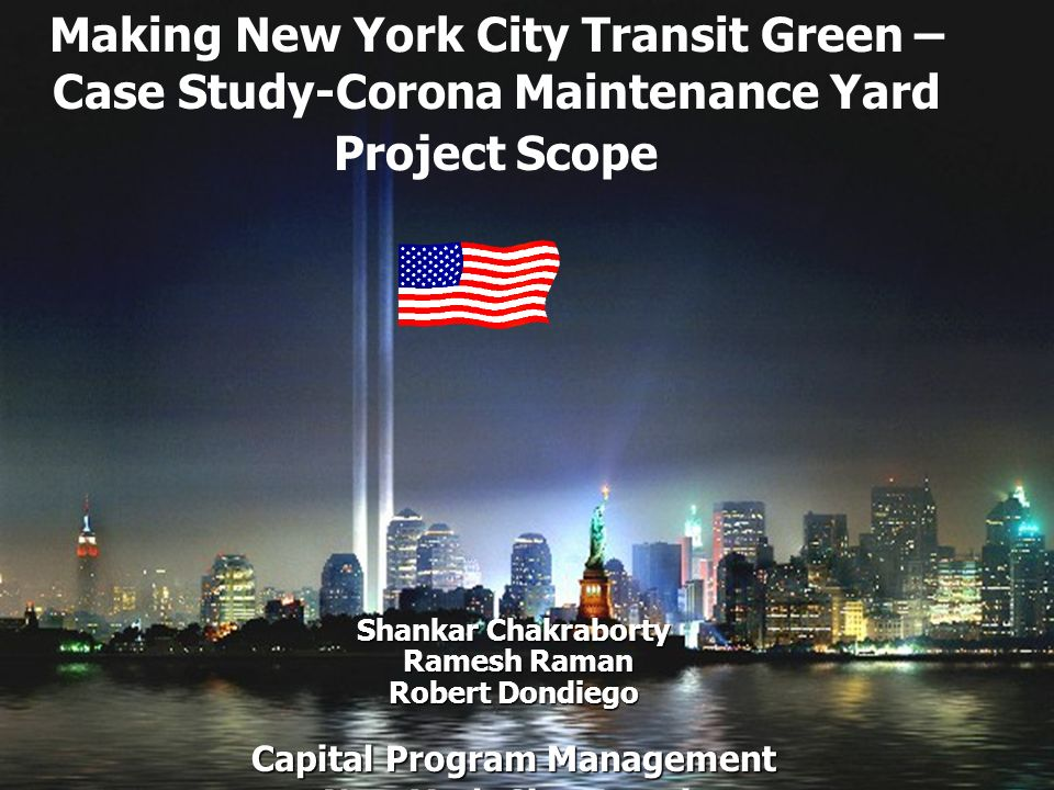 Shankar Chakraborty Ramesh Raman Robert Dondiego Capital Program Management New York City Transit Making New York City Transit Green – Case Study-Corona Maintenance Yard Project Scope