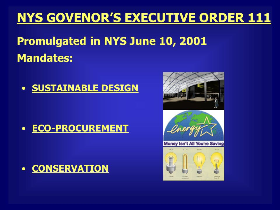 SUSTAINABLE DESIGN ECO-PROCUREMENT CONSERVATION Promulgated in NYS June 10, 2001 Mandates: NYS GOVENORS EXECUTIVE ORDER 111