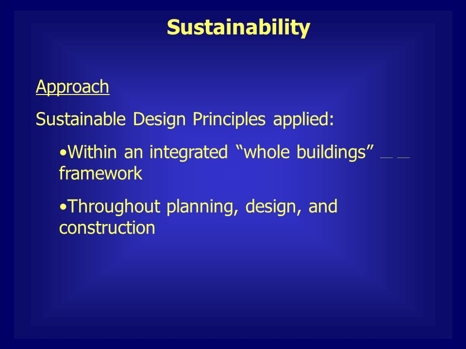 Approach Sustainable Design Principles applied: Within an integrated whole buildings ……………………...