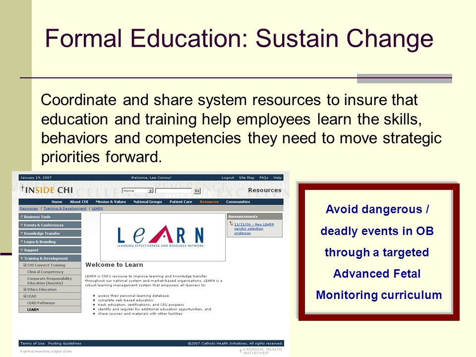 Formal Education: Sustain Change Coordinate and share system resources to insure that education and training help employees learn the skills, behaviors and competencies they need to move strategic priorities forward.