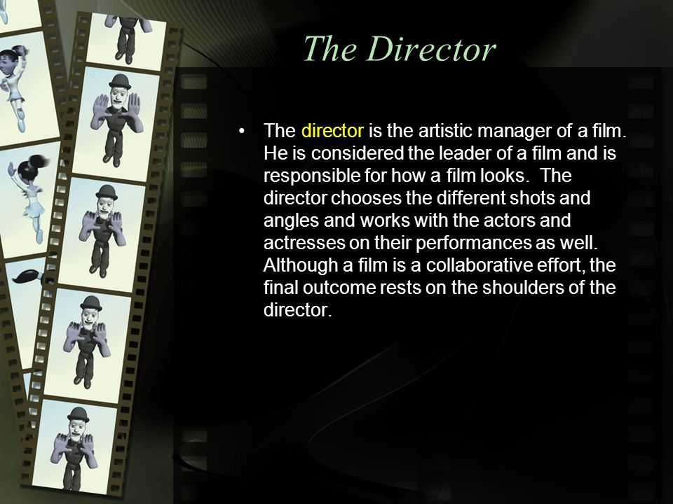 The Director The director is the artistic manager of a film.