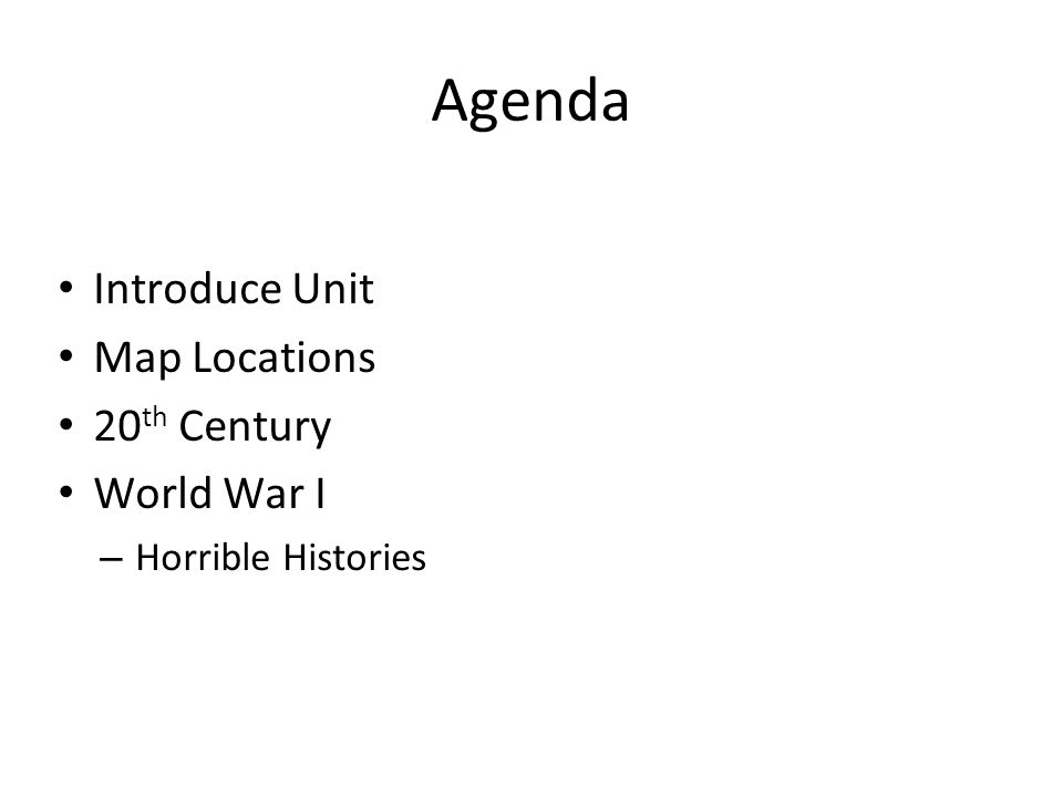 Agenda Introduce Unit Map Locations 20 th Century World War I – Horrible Histories