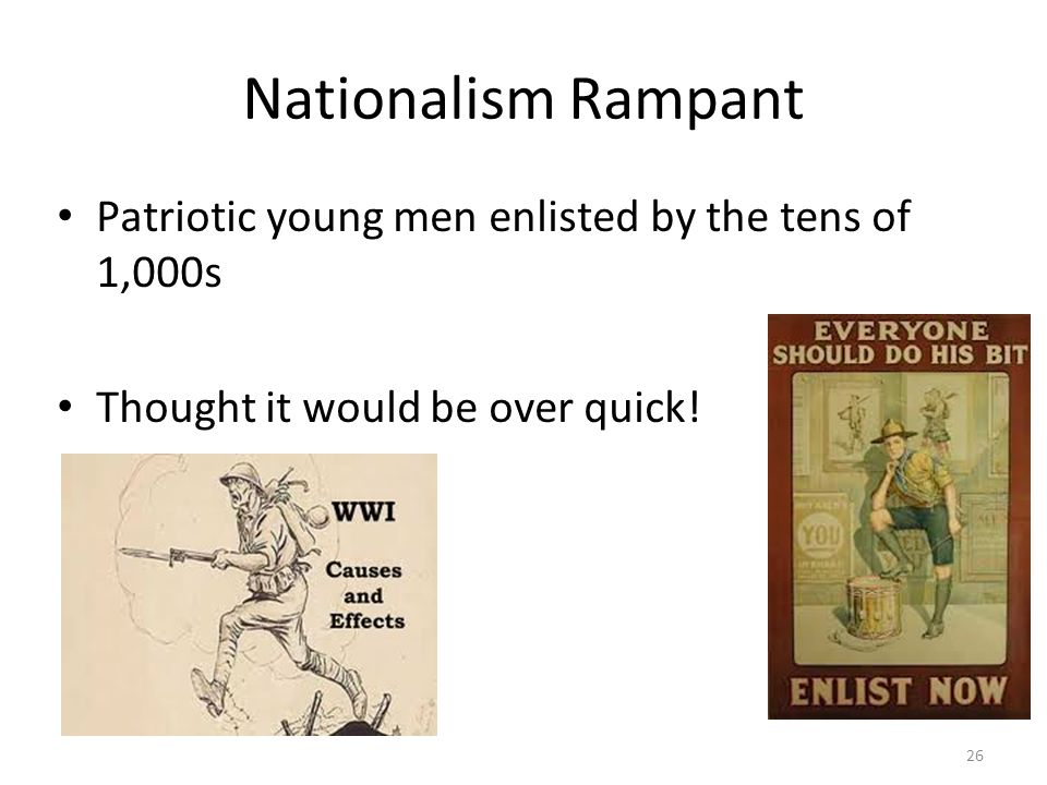 Nationalism Rampant Patriotic young men enlisted by the tens of 1,000s Thought it would be over quick.