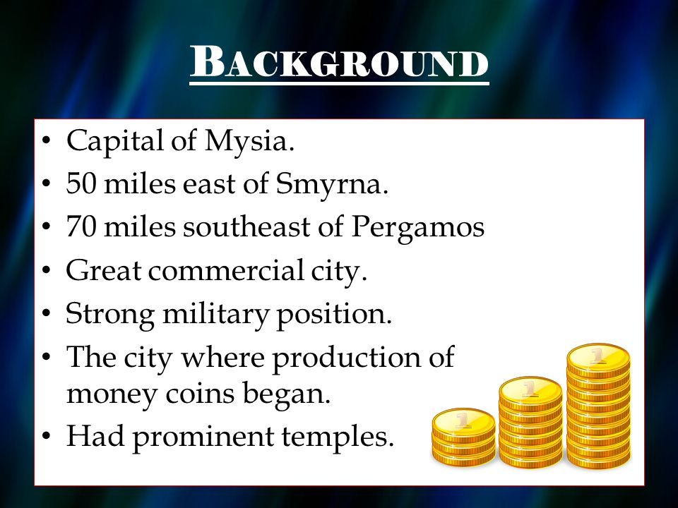B ACKGROUND Capital of Mysia. 50 miles east of Smyrna.