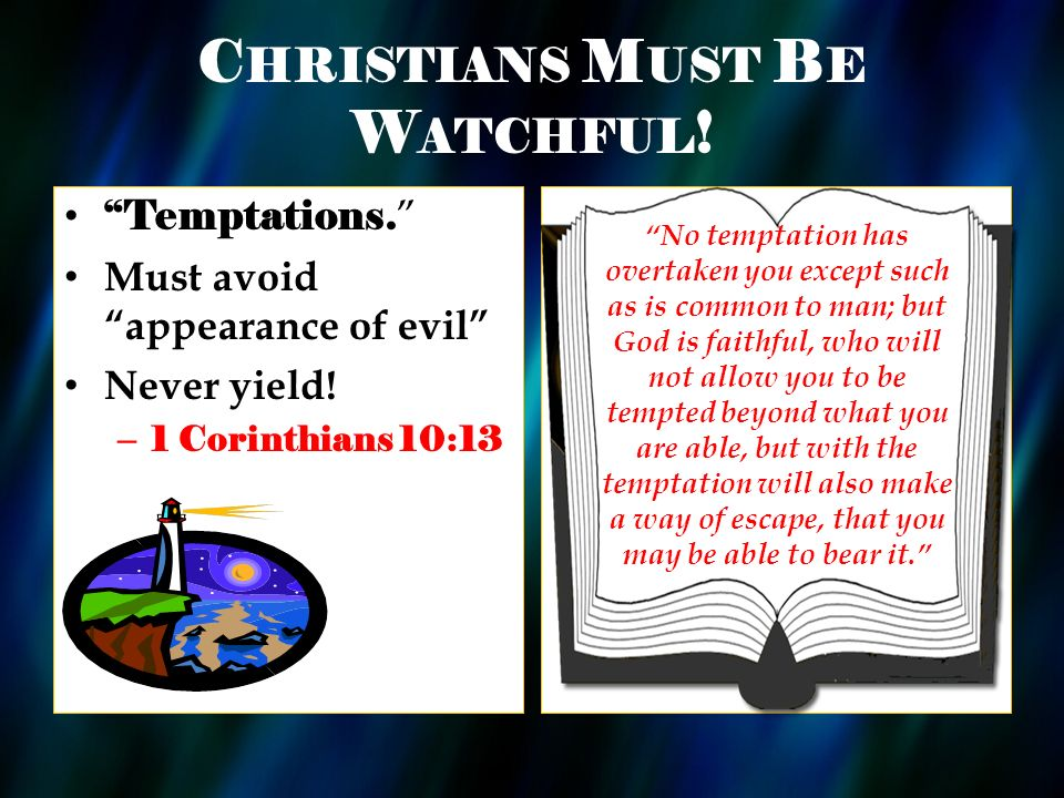 C HRISTIANS M UST B E W ATCHFUL . Temptations. Must avoid appearance of evil Never yield.