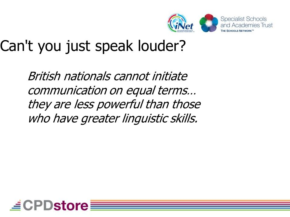 British nationals cannot initiate communication on equal terms… they are less powerful than those who have greater linguistic skills.