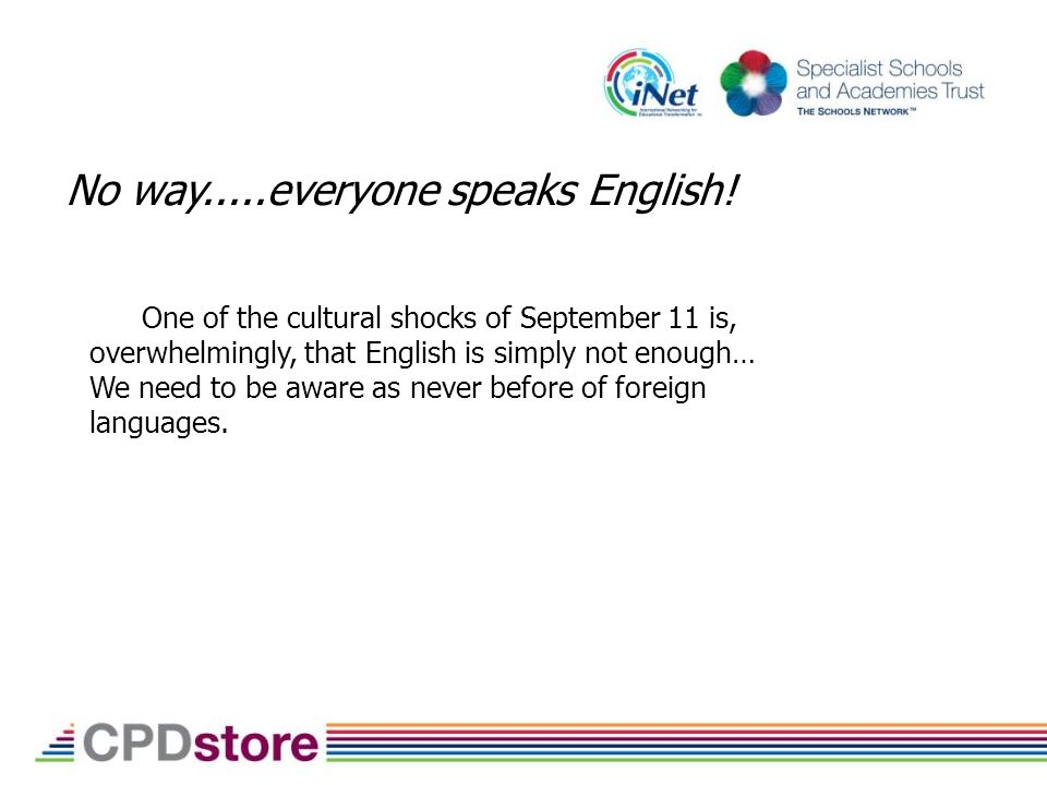 One of the cultural shocks of September 11 is, overwhelmingly, that English is simply not enough… We need to be aware as never before of foreign languages.