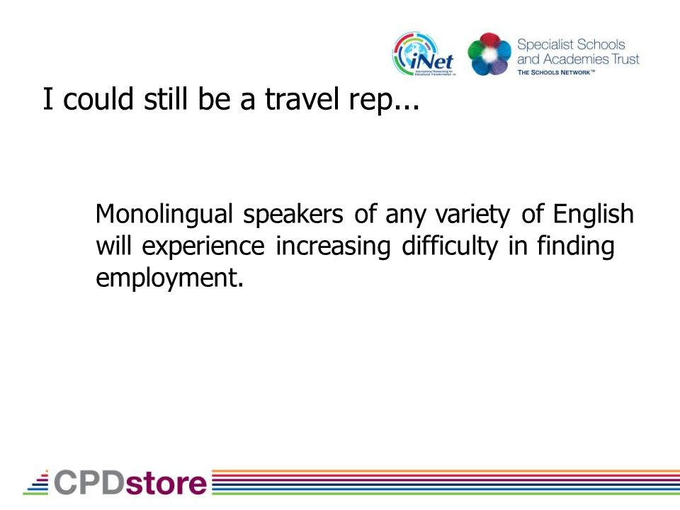 Monolingual speakers of any variety of English will experience increasing difficulty in finding employment.