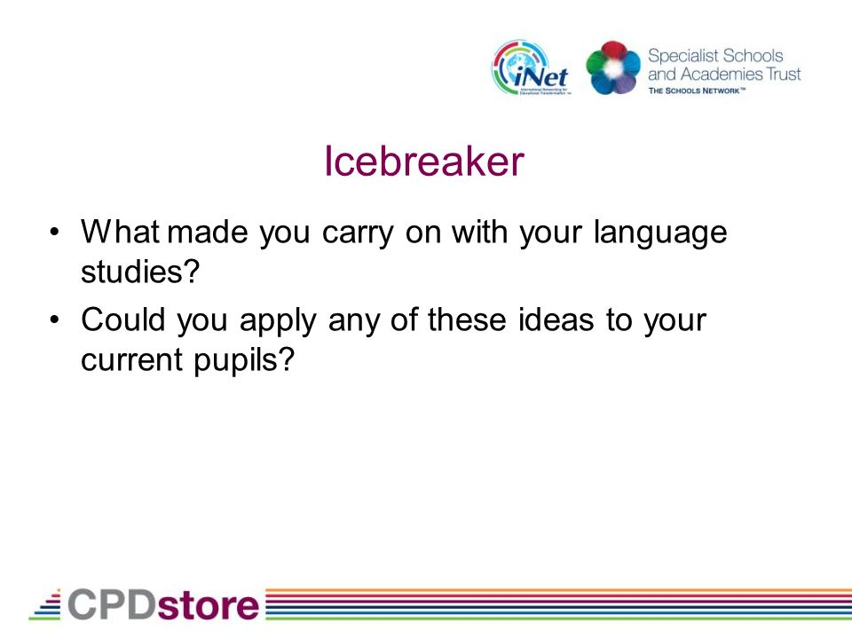 Icebreaker What made you carry on with your language studies.