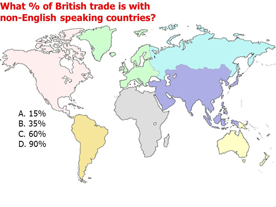 What % of British trade is with non-English speaking countries A. 15% B. 35% C. 60% D. 90%