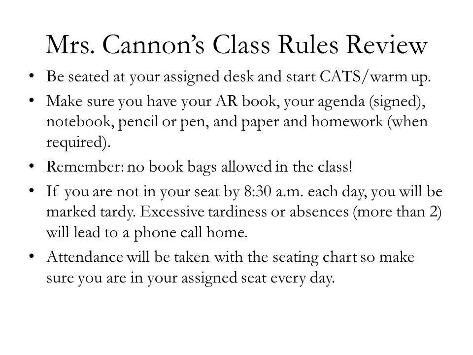 Mrs. Cannons Class Rules Review Be seated at your assigned desk and start CATS/warm up.
