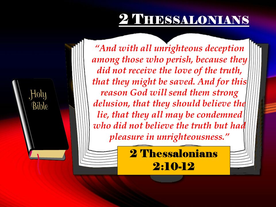 2 T HESSALONIANS And with all unrighteous deception among those who perish, because they did not receive the love of the truth, that they might be saved.