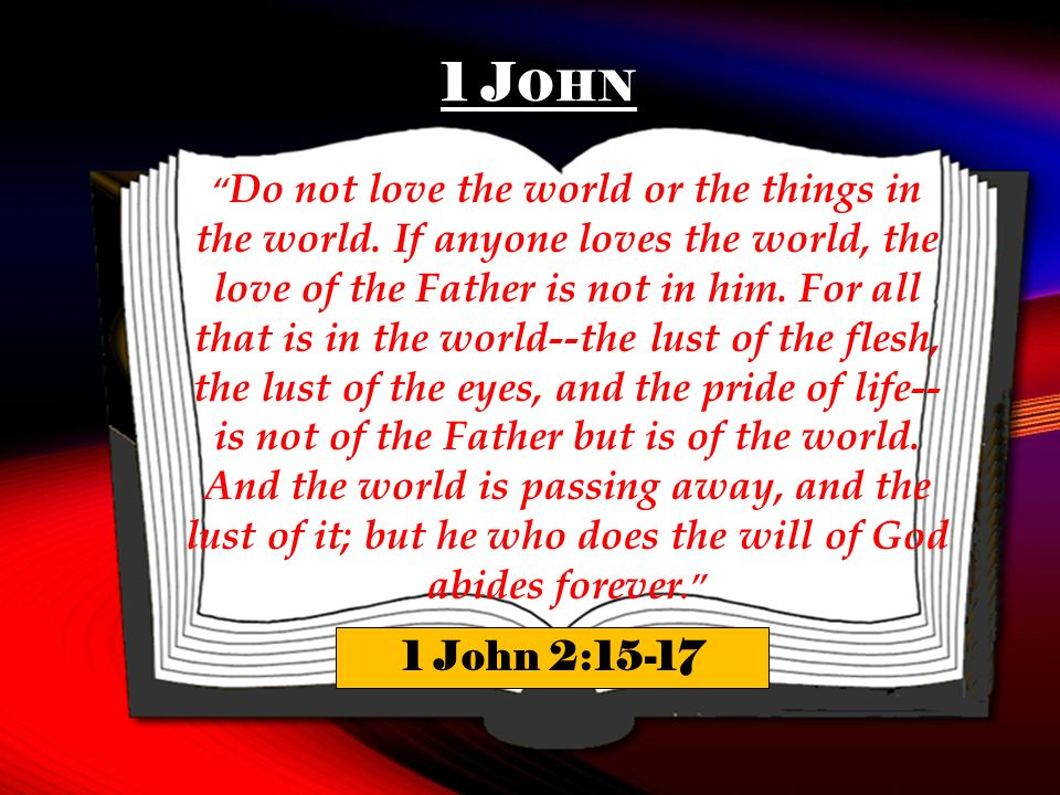 1 J OHN Do not love the world or the things in the world.