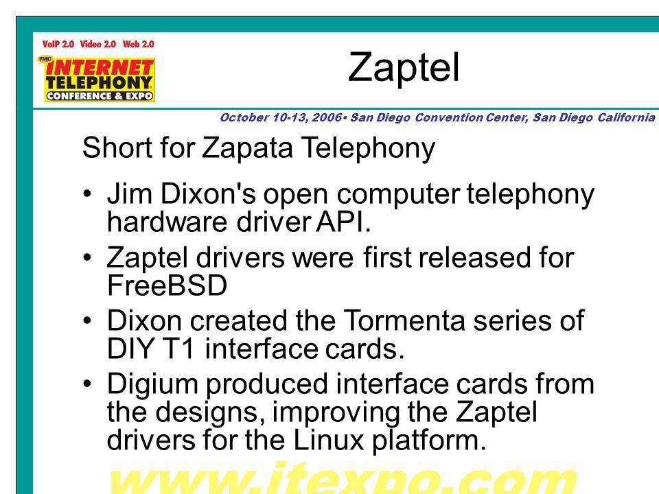 October 10-13, 2006 San Diego Convention Center, San Diego California Zaptel Short for Zapata Telephony Jim Dixon s open computer telephony hardware driver API.