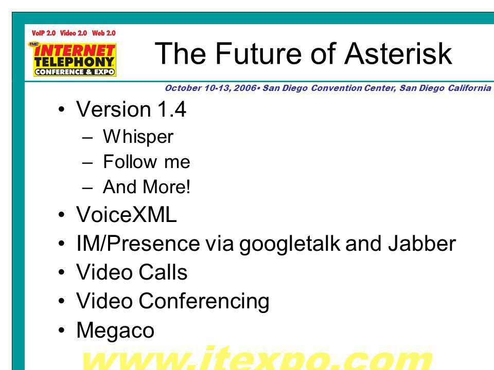 October 10-13, 2006 San Diego Convention Center, San Diego California The Future of Asterisk Version 1.4 – Whisper – Follow me – And More.