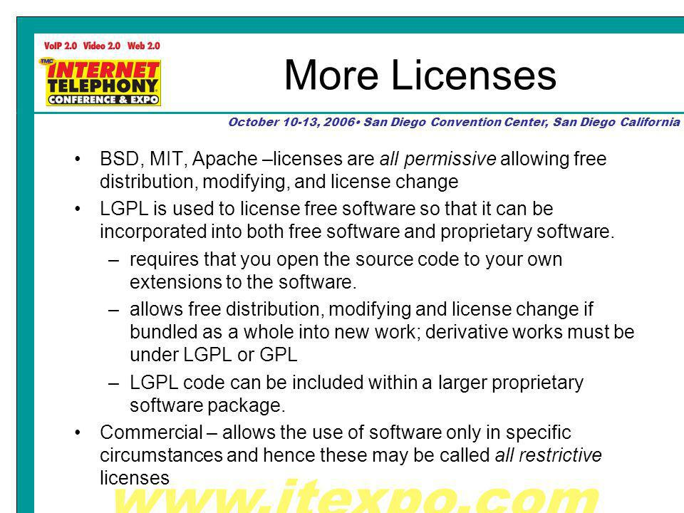 October 10-13, 2006 San Diego Convention Center, San Diego California More Licenses BSD, MIT, Apache –licenses are all permissive allowing free distribution, modifying, and license change LGPL is used to license free software so that it can be incorporated into both free software and proprietary software.