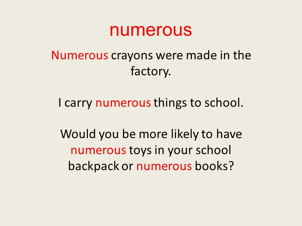 numerous Numerous crayons were made in the factory.