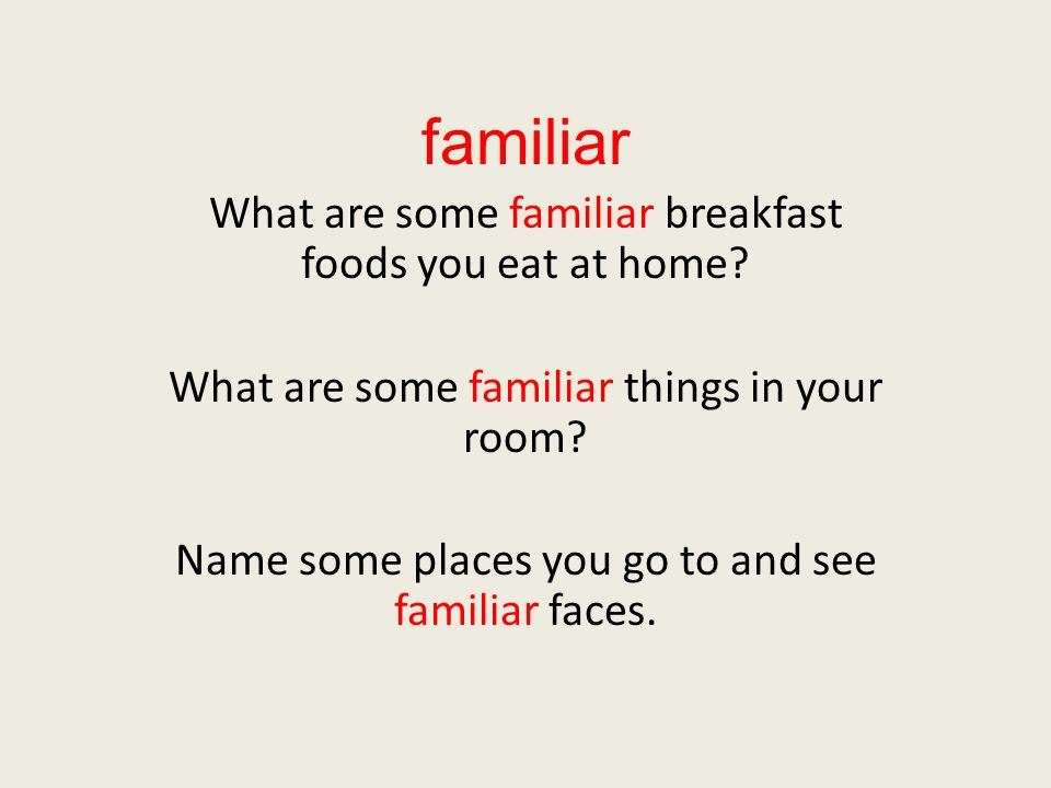familiar What are some familiar breakfast foods you eat at home.