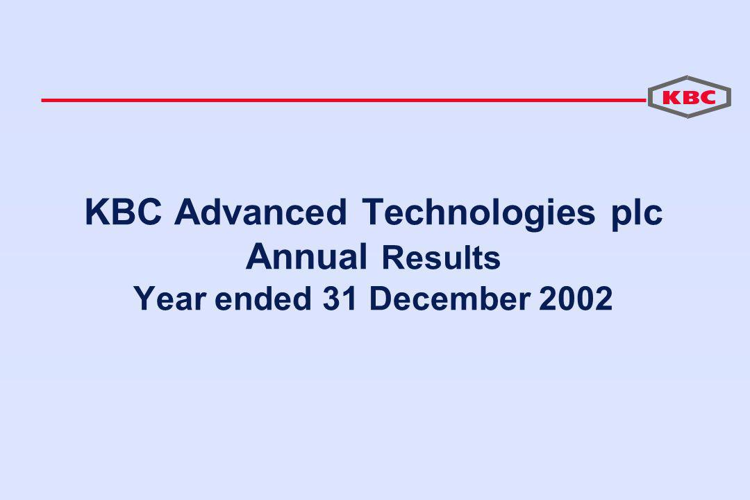 KBC Advanced Technologies plc Annual Results Year ended 31 December 2002