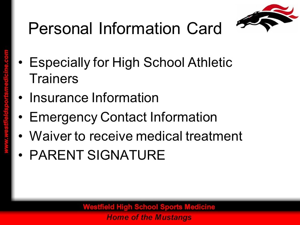 Personal Information Card Especially for High School Athletic Trainers Insurance Information Emergency Contact Information Waiver to receive medical treatment PARENT SIGNATURE