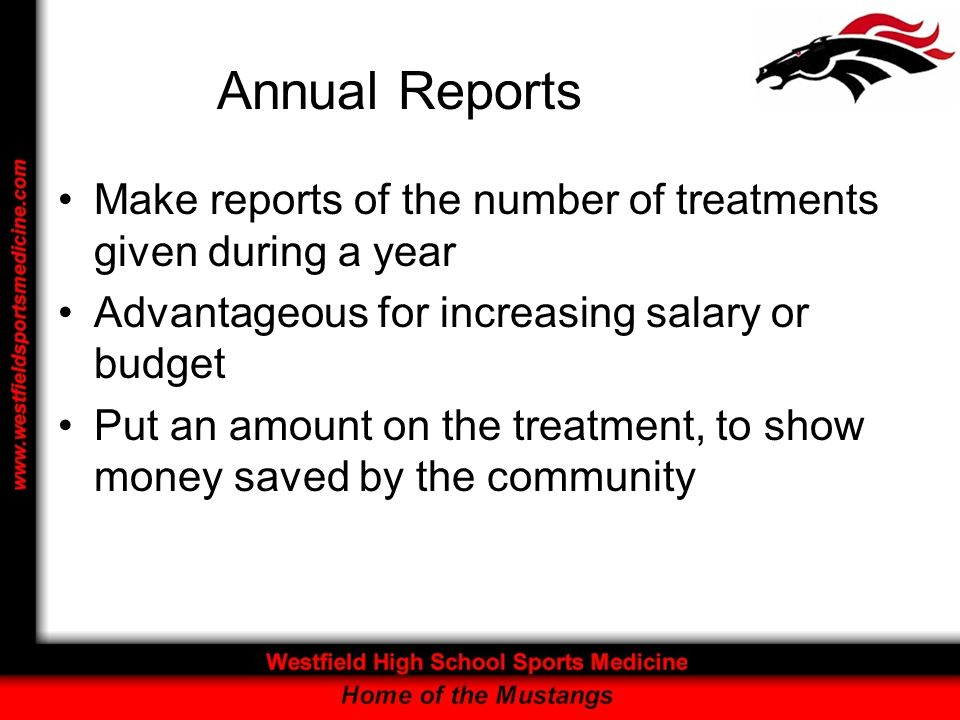 Annual Reports Make reports of the number of treatments given during a year Advantageous for increasing salary or budget Put an amount on the treatment, to show money saved by the community